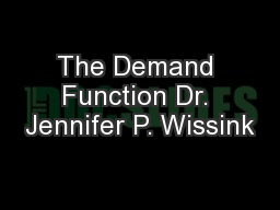 The Demand Function Dr. Jennifer P. Wissink