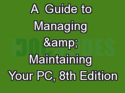 A  Guide to Managing & Maintaining Your PC, 8th Edition
