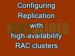 Configuring Replication with high-availability RAC clusters.