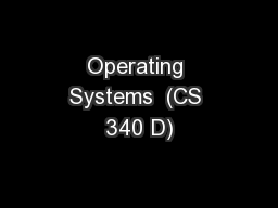 Operating Systems  (CS 340 D)