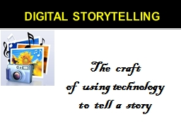 DIGITAL STORYTELLING The  craft