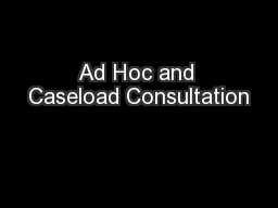 Ad Hoc and Caseload Consultation