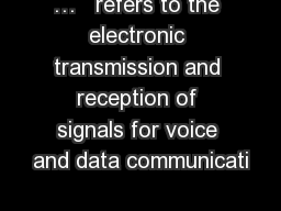 …   refers to the electronic transmission and reception of signals for voice and data communicati