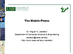 The Mobile Phone Dr. Miguel A. Labrador