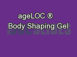 ageLOC ®   Body Shaping Gel