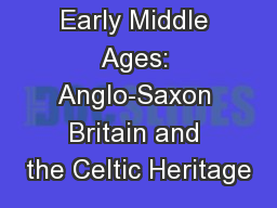 Early Middle Ages: Anglo-Saxon Britain and the Celtic Heritage