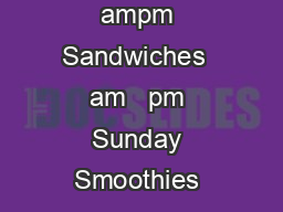 Hours Monday  Saturday Smoothies ampm Sandwiches  am   pm Sunday Smoothies ampm Sandwiches  am   pm oz