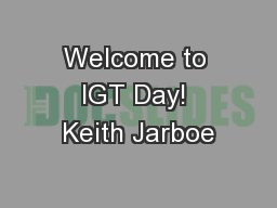 Welcome to IGT Day! Keith Jarboe