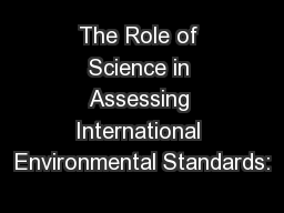 The Role of Science in Assessing International Environmental Standards: