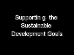 Supportin g  the Sustainable Development Goals PowerPoint PPT Presentation