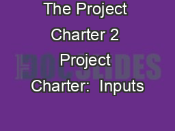 The Project Charter 2 Project Charter:  Inputs