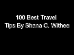 100 Best Travel Tips By Shana C. Withee