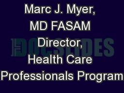 Marc J. Myer, MD FASAM Director, Health Care Professionals Program