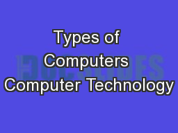Types of Computers Computer Technology