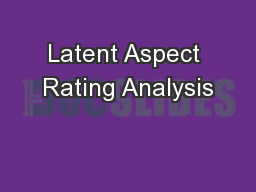 Latent Aspect Rating Analysis