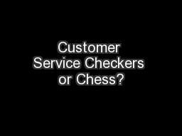 Customer Service Checkers or Chess?