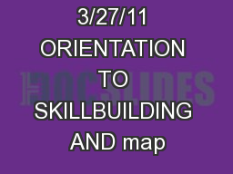 3/27/11 ORIENTATION TO SKILLBUILDING AND map