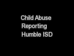 Child Abuse Reporting   Humble ISD