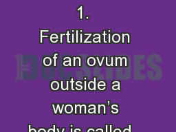 Child Development 1.  Fertilization of an ovum outside a woman's body is called…