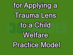 Guidelines for Applying a Trauma Lens to a Child Welfare Practice Model PowerPoint PPT Presentation