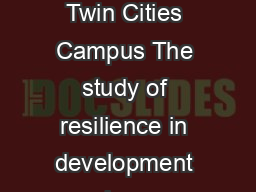 Ordinar Magi Resilience Processes in Development An S Maste University of Minnesota Twin Cities Campus The study of resilience in development has overturned many negative assumptions and deficitfocuse