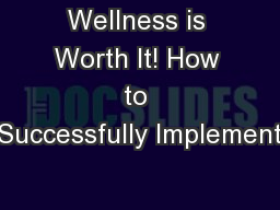 Wellness is Worth It! How to Successfully Implement