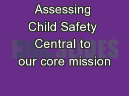 Assessing Child Safety Central to our core mission