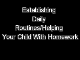 Establishing Daily Routines/Helping Your Child With Homework PowerPoint PPT Presentation