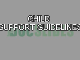 CHILD SUPPORT GUIDELINES PowerPoint PPT Presentation