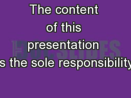 The content of this presentation is the sole responsibility
