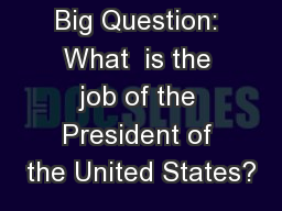 Big Question: What  is the job of the President of the United States?