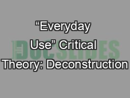 �Everyday Use� Critical Theory: Deconstruction