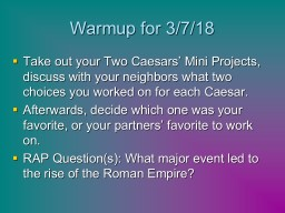 Warmup for 3/7/18 Take out your Two Caesars� Mini Projects, discuss with your neighbors what two