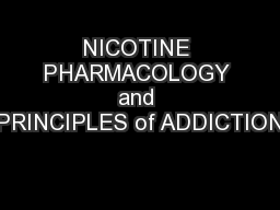 NICOTINE PHARMACOLOGY and PRINCIPLES of ADDICTION PowerPoint PPT Presentation