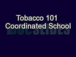 Tobacco 101 Coordinated School PowerPoint PPT Presentation