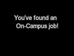 You've found an  On-Campus job!