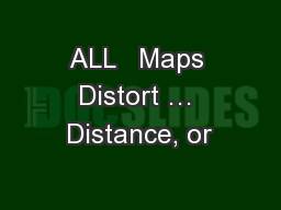 ALL   Maps Distort … Distance, or