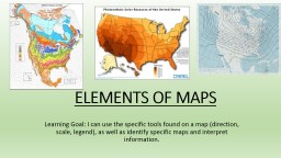ELEMENTS OF MAPS Learning Goal: I can use the specific tools found on a map (direction, scale, lege