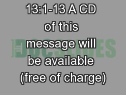 13:1-13 A CD of this message will be available (free of charge)