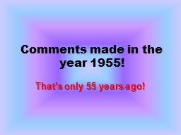 Comments made in the year 1955!