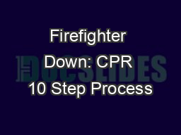 Firefighter Down: CPR 10 Step Process