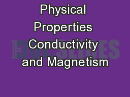 Physical Properties Conductivity and Magnetism