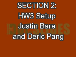 SECTION 2: HW3 Setup Justin Bare and Deric Pang