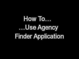How To…  …Use Agency Finder Application