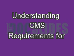 Understanding  CMS Requirements for