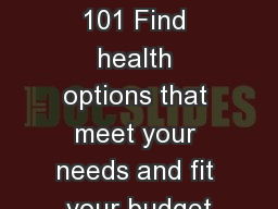 Marketplace 101 Find health options that meet your needs and fit your budget