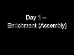 Day 1 – Enrichment (Assembly)