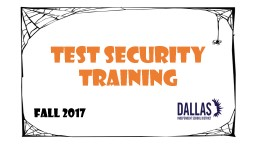 TEST SECURITY TRAINING Fall 2017