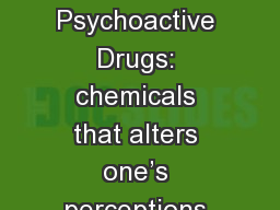 Drugs and Consciousness Psychoactive Drugs: chemicals that alters one's perceptions and mood