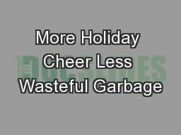 More Holiday Cheer Less Wasteful Garbage